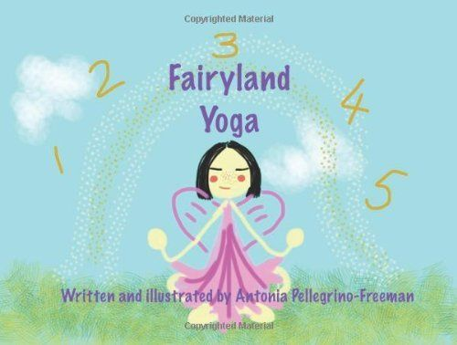 Fairyland Yoga by Antonia Pellegrino-Freeman. $10.99. Publication: April 30, 2012. Publisher: CreateSpace (April 30, 2012)