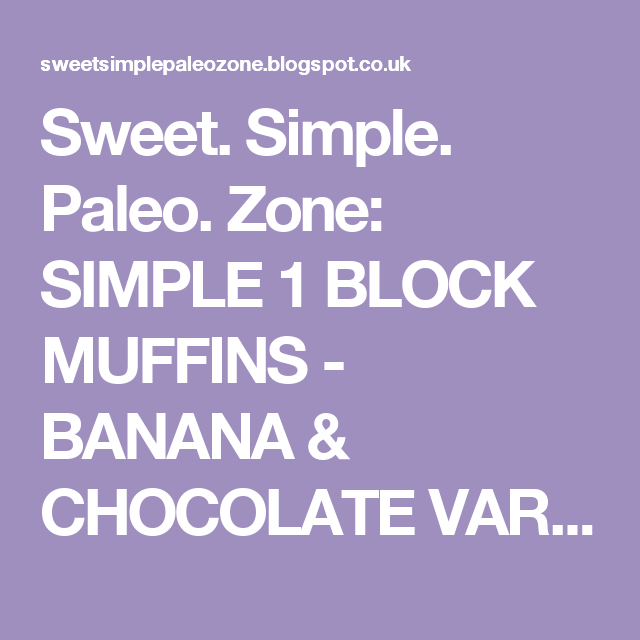Sweet. Simple. Paleo. Zone: SIMPLE 1 BLOCK MUFFINS - BANANA & CHOCOLATE VARIATION