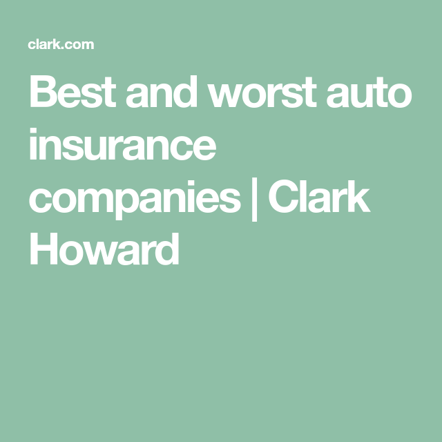 Best And Worst Auto Insurance Companies Auto Insurance Companies Car Insurance Insurance Company