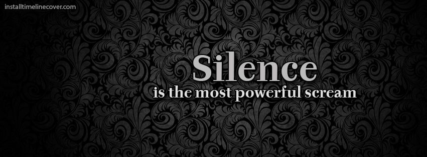 silence is the most powerful scream Facebook Cover