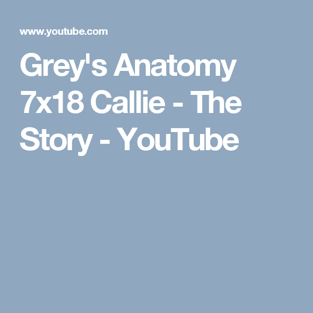 Greys Anatomy 7x18 Callie The Story Youtube Songs Pinterest
