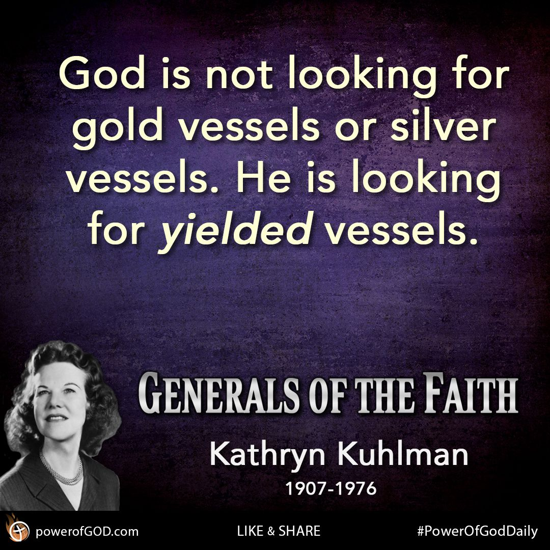 "God is not looking for gold vessels or silver vessels. He is looking for  yielded vessels."" - Kathryn … 