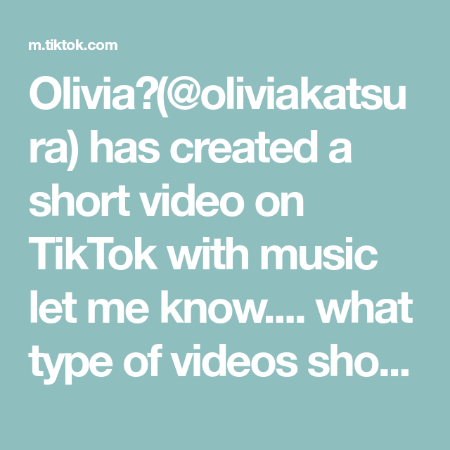 Olivia Oliviakatsura Has Created A Short Video On Tiktok With Music Let Me Know What Type Of Videos Should I Post Fyp Let It Be Olivia What Type