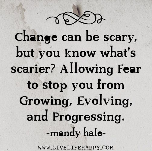 Change can be scary, but you know what's scarier? Allowing fear to stop you from growing, evolving, and progressing. - Mandy Hale