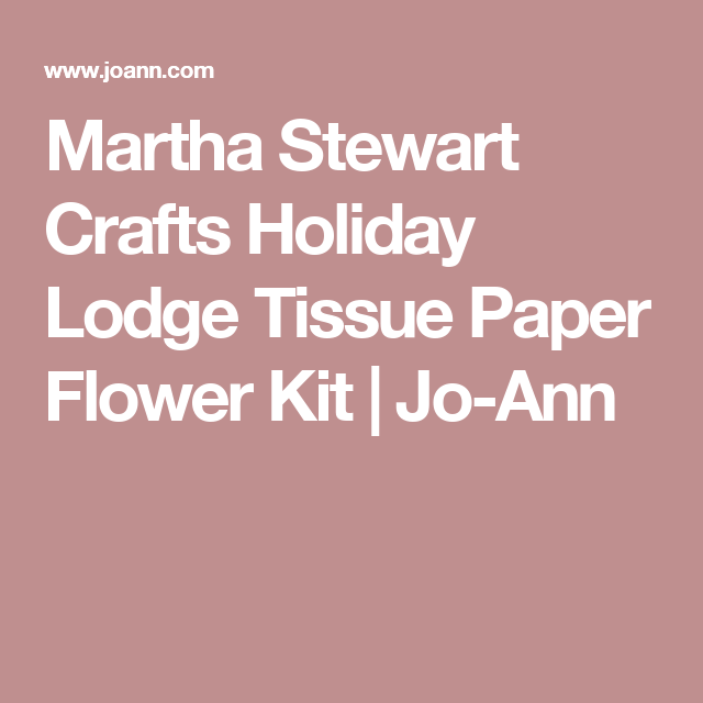 Martha stewart crafts holiday lodge tissue paper flower kit jo ann martha stewart crafts holiday lodge tissue paper flower kit jo ann mightylinksfo