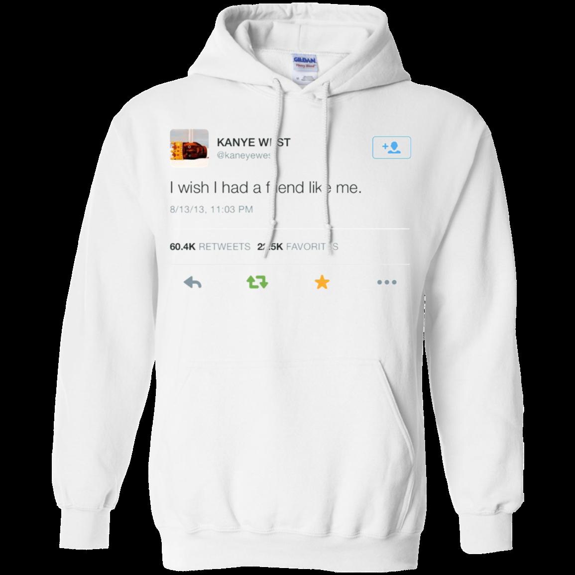Kanye West Hoodie I Wish I Had A Friend Like Me In 2020 Casual Shirt Women Cool Shirt Designs Custom Hoodies