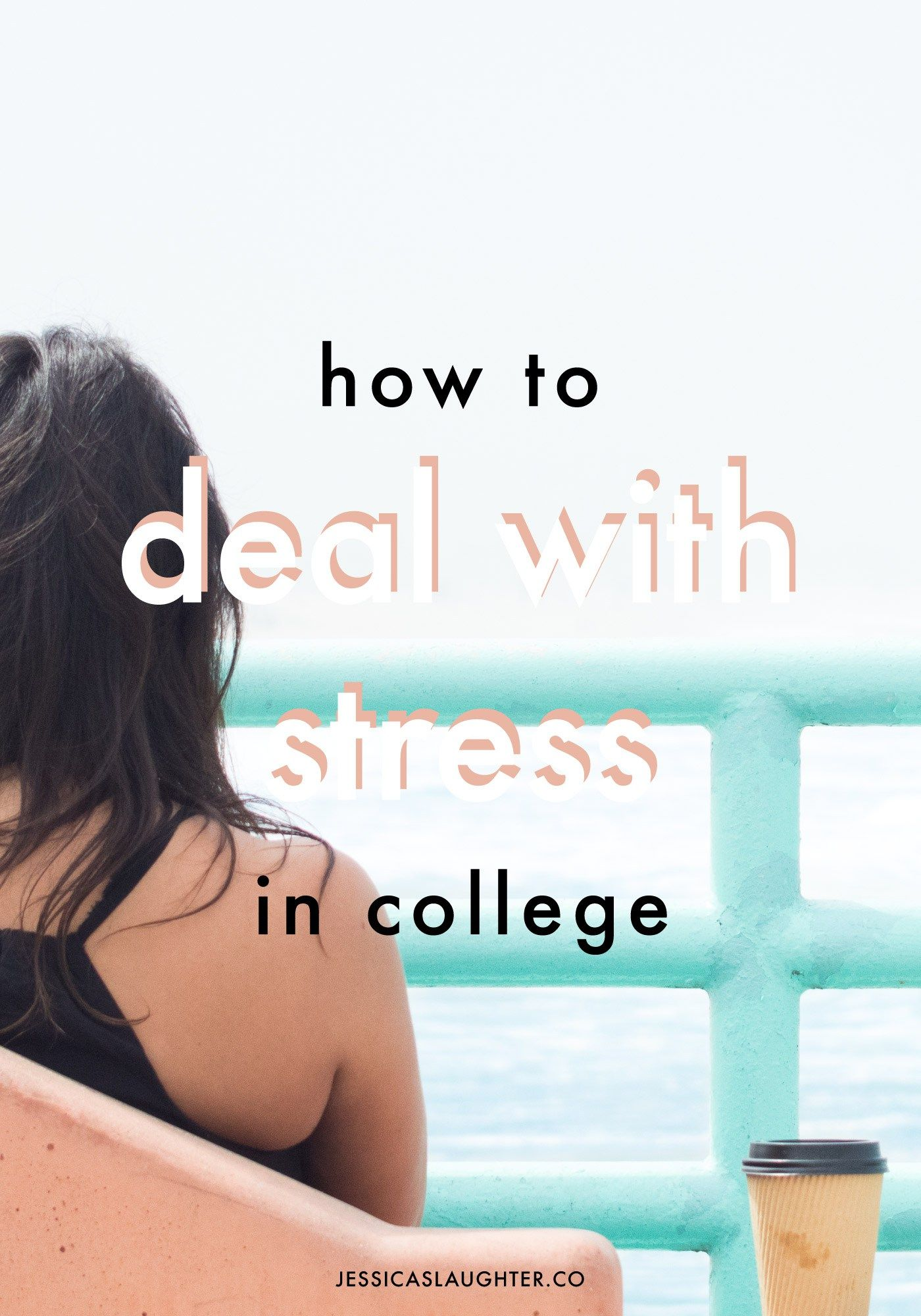 how to deal stress in college from a stressed out college how to deal stress in college from a stressed out college student jessica