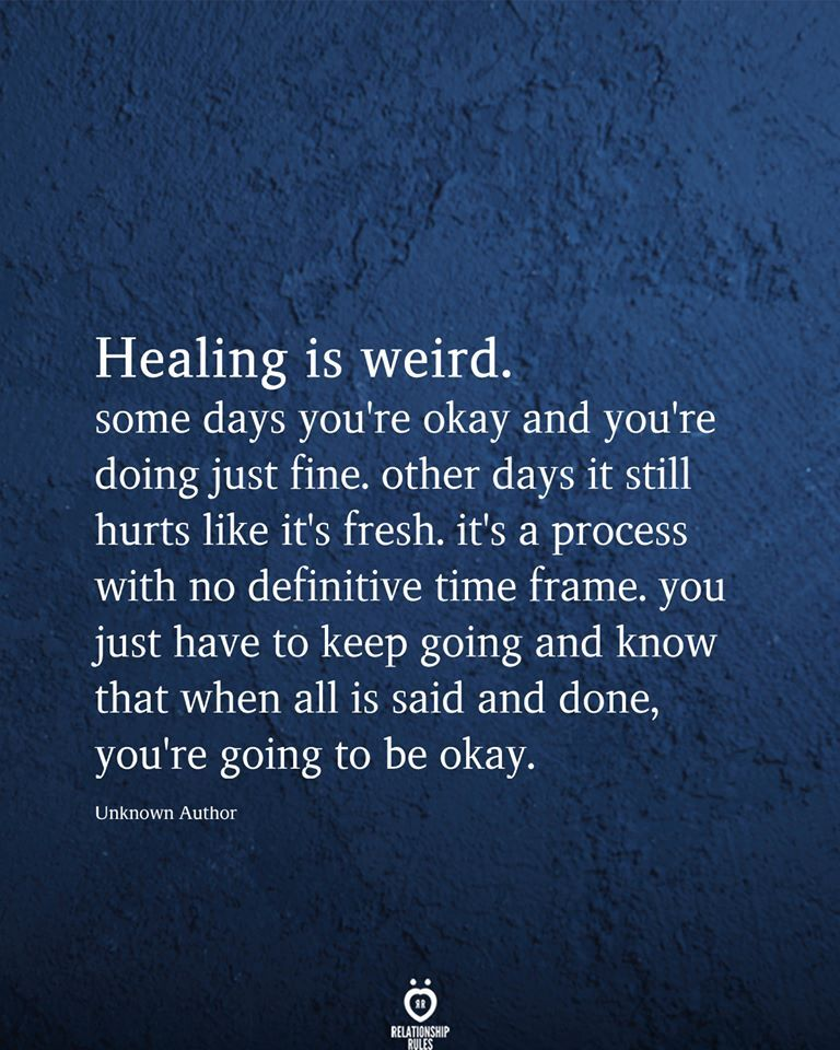 Healing Is Weird Some Days You're Okay And You're