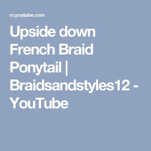Cool Upside Down French Braid Ponytail Braidsandstyles12 Youtube Hairstyles For Men Maxibearus