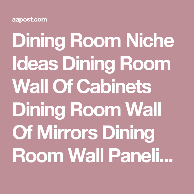Dining Room Niche Ideas Wall Of Cabinets Mirrors