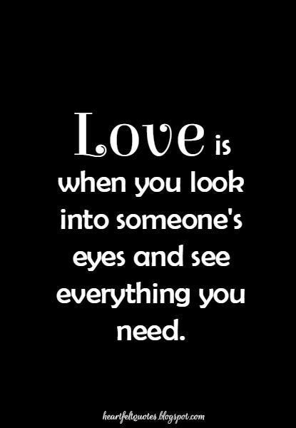 Love Is When You Look Into Someones Eyes And See Everything You