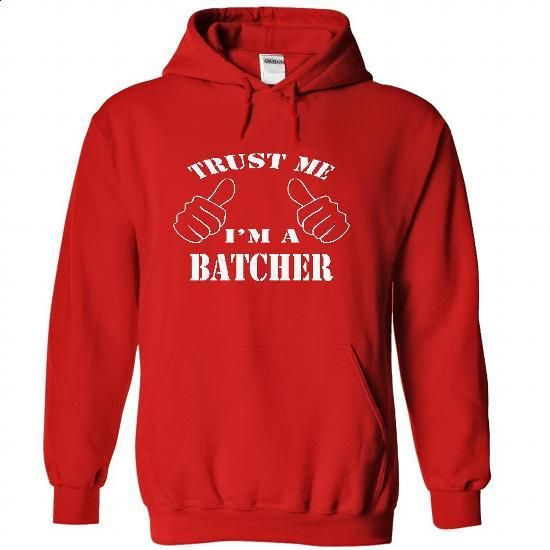 Trust me, Im a Batcher shirt hoodie tshirt - #hoodie fashion #sweater nails. PURCHASE NOW => https://www.sunfrog.com/LifeStyle/Trust-me-I-Red-64492407-Hoodie.html?68278