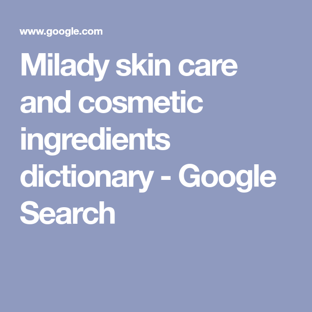 Milady Skin Care And Cosmetic Ingredients Dictionary Google Search Cosmetics Ingredients Skin Care Skincare Ingredients