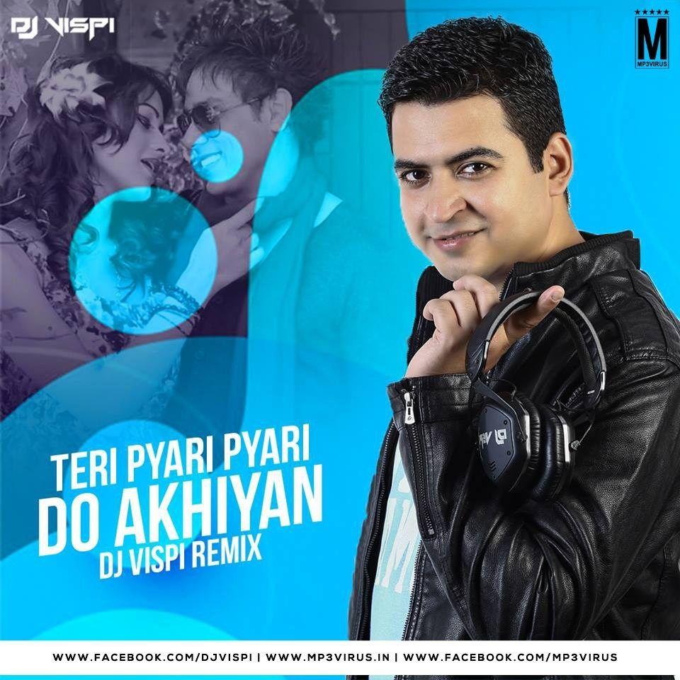 Teri Pyari Pyari Do Akhiyan Remix Sajjna Dj Vispi Download Remix Dj Songs Latest Bollywood Songs