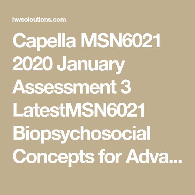 Capella Msn6021 2020 January Assessment 3 Latestmsn6021 Biopsychosocial Concepts For Advanced Nursing Pract Advanced Practice Nurse Assessment Advanced Nursing