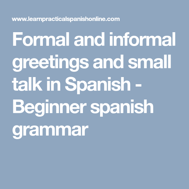 Formal and informal greetings and small talk in spanish beginner formal and informal greetings and small talk in spanish beginner spanish grammar m4hsunfo