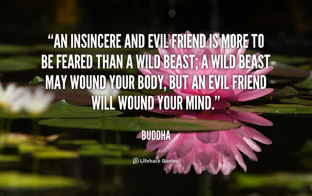 Awesome ... Friend Is More To Be Feared Than A Wild Beast; A Wild Beast May Wound  Your Body, But An Evil Friend Will Wound Your Mind.   Buddha At Lifehack  Quotes Home Design Ideas