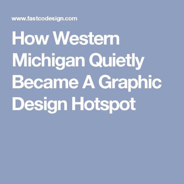 How Western Michigan Quietly Became A Graphic Design Hotspot