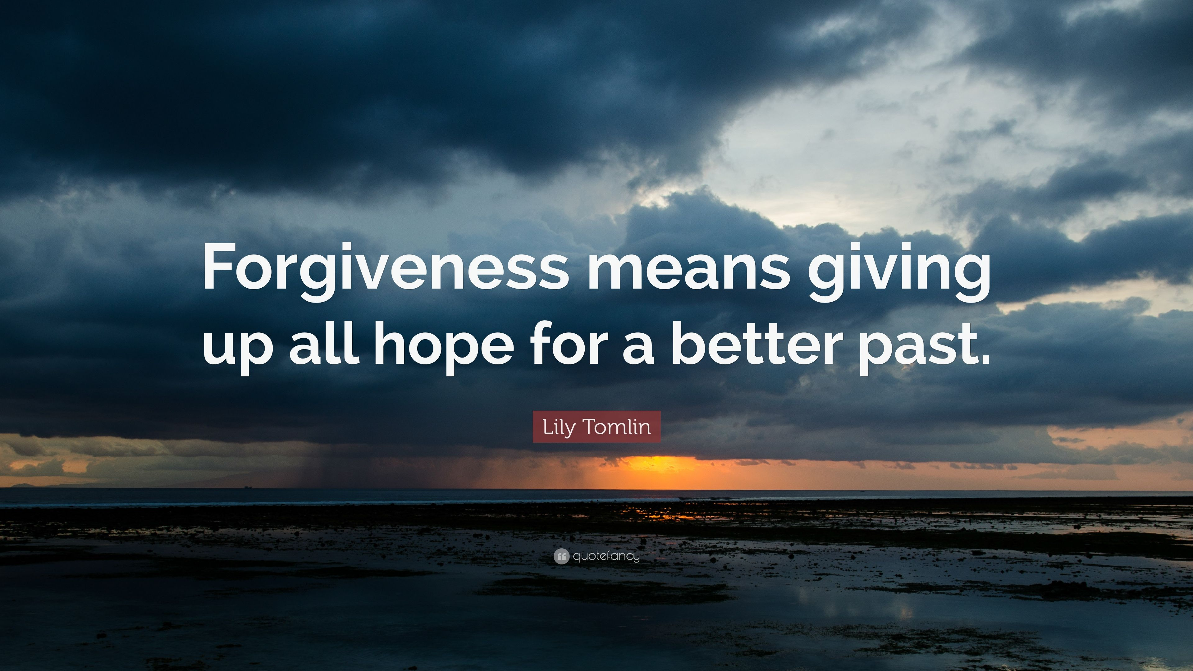 "Quotes Hope Lily Tomlin Quote ""Forgiveness Means Giving Up All Hope For A"