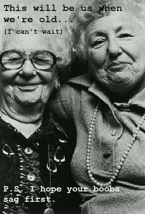 Growing Old With Your Best Friend Quotes Quotes Funny