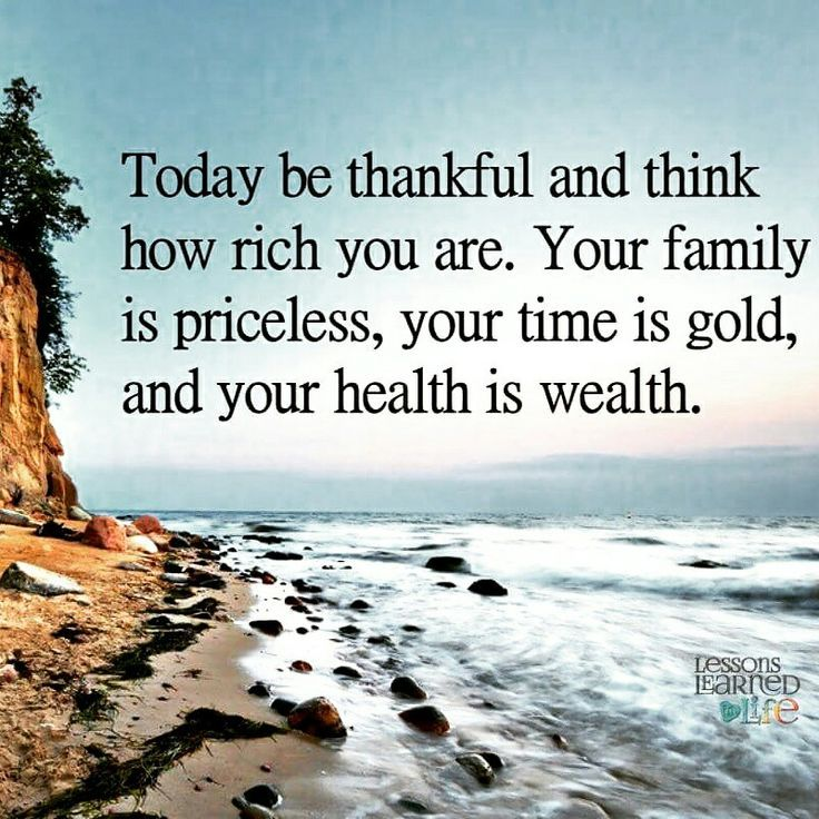 Thankful For Family Quotes: Today Be Thankful And Think How Rich You Are. Your Family