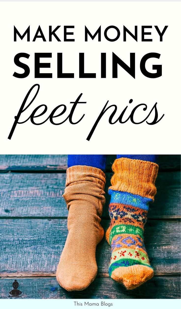 How to sell feet pics and make money things to sell how
