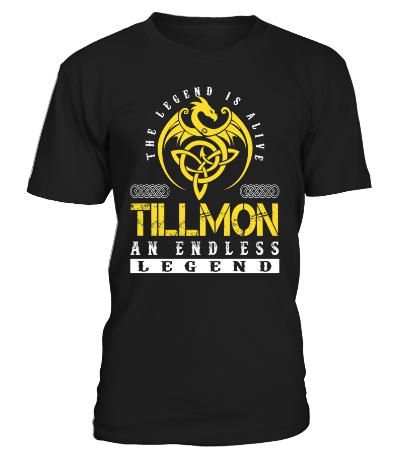 The Legend is Alive TILLMON An Endless Legend Last Name T-Shirt #LegendIsAlive