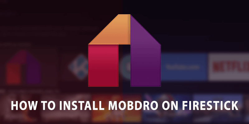 How to Install Mobdro on Firestick, Fire TV, or Fire TV