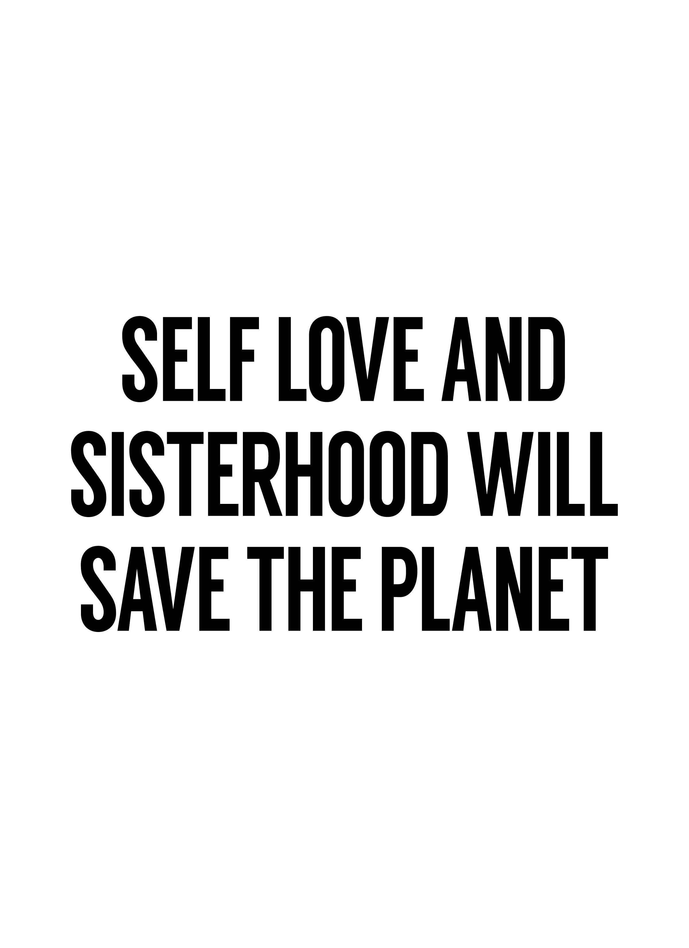 Self Love And Sisterhood Will Save The Planet Gang Quotes Sorority Quotes Squad Quote