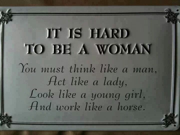 It's hard to be a woman