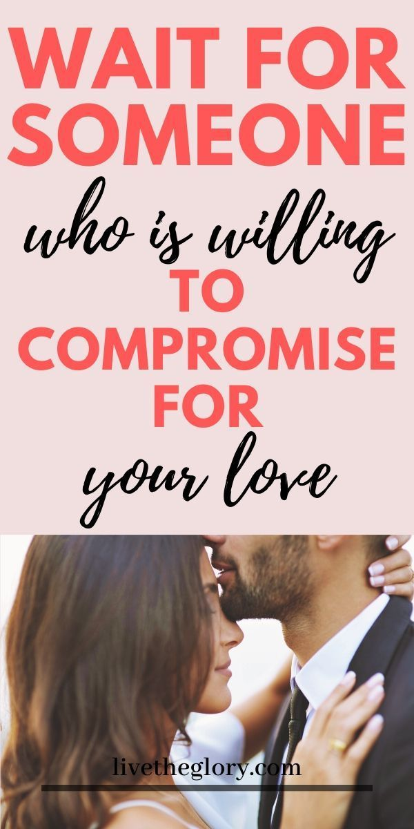 Wait for someone who is willing to compromise for your