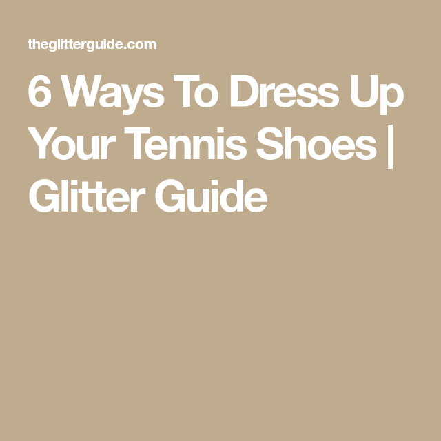 217822feb4 6 Ways To Dress Up Your Tennis Shoes