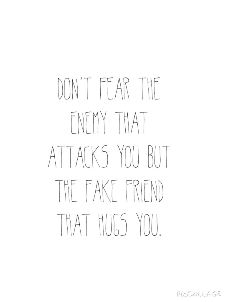 Don T Fear The Enemy That Attacks You But The Fake Friend That Hugs You Quotations Inspirational Quotes Fake Friends