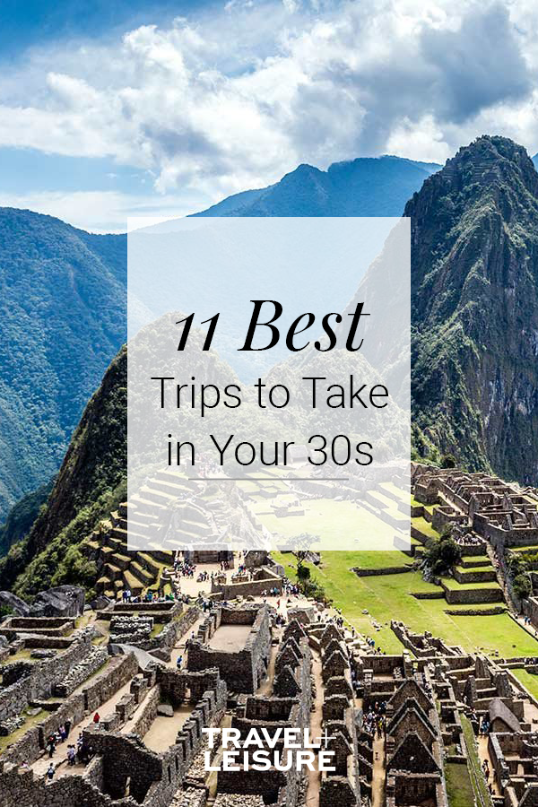 The Best Trips To Take In Your 30s Travel Fun Travel And Leisure Dream Travel Destinations