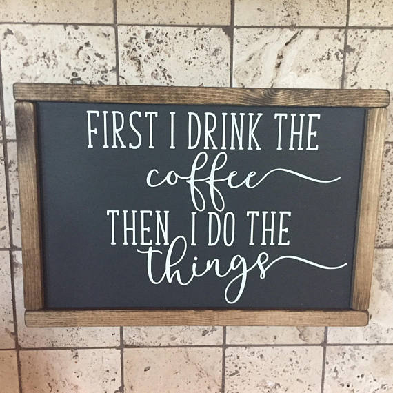 First I Drink the Coffee Sign | Coffee Bar Sign | Black Sign | Madera