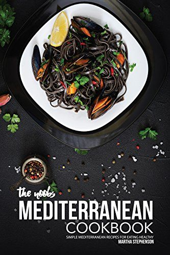 the noobs mediterranean cookbook simple mediterranean recipes for eating healthy http www amazon com gp product b076yh6stf ref cm sw r pi eb kv