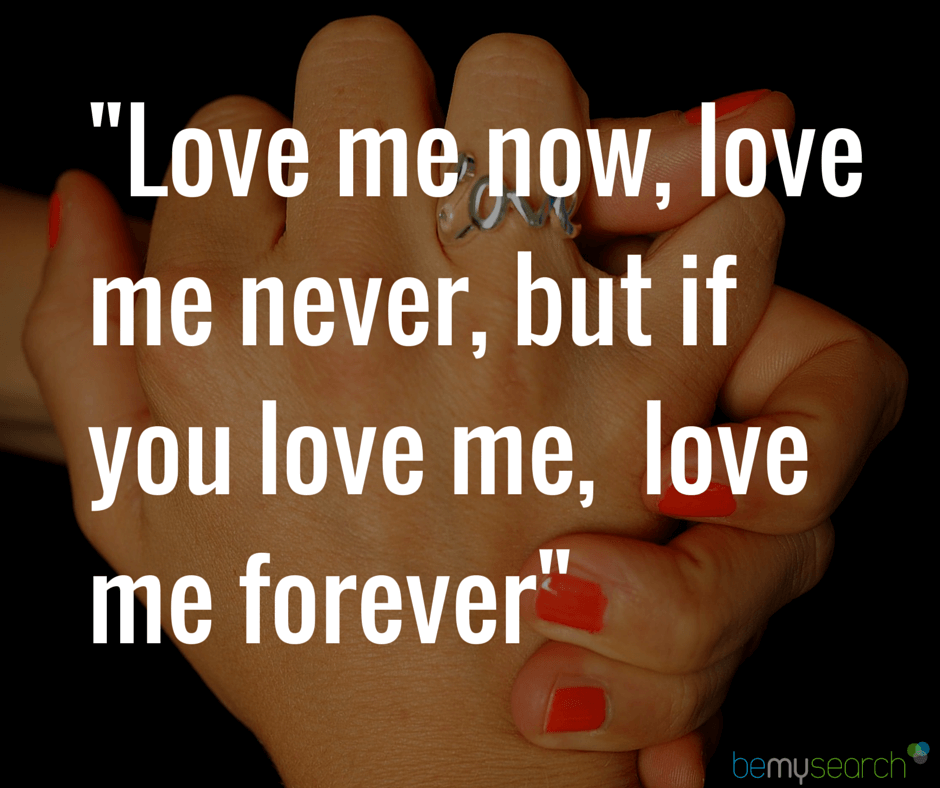Love Quotes Love Me Now Love Me Never But If You Love Me Love Me