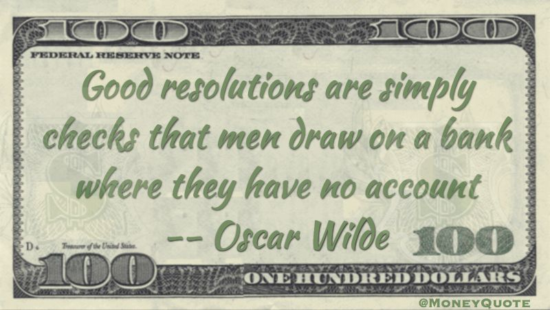 oscar wilde funny money quote saying that making ourselves promises of breaking old bad habits by making new years resolutions is like writing fraudulent