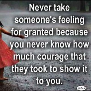 Never Take Someones Feeling For Granted Because You Never Know How