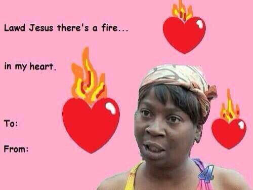 Lawd Jesus There S A Fire In My Heart Funny Valentines Cards Funny Valentine Memes Valentines Memes