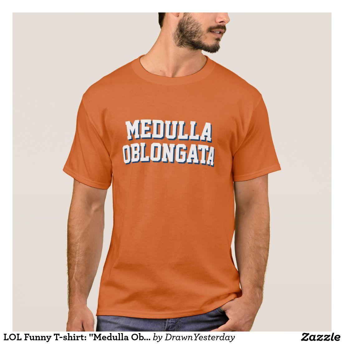 Design t shirt zazzle - Lol Funny T Shirt Medulla Oblongata The Waterboy