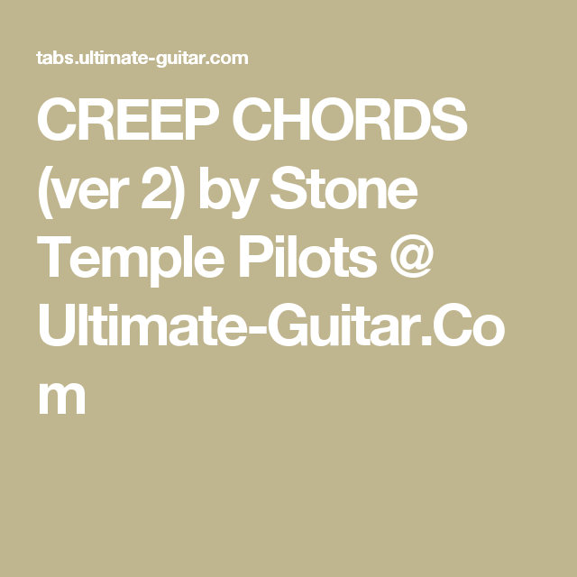 CREEP CHORDS (ver 2) by Stone Temple Pilots @ Ultimate-Guitar.Com ...