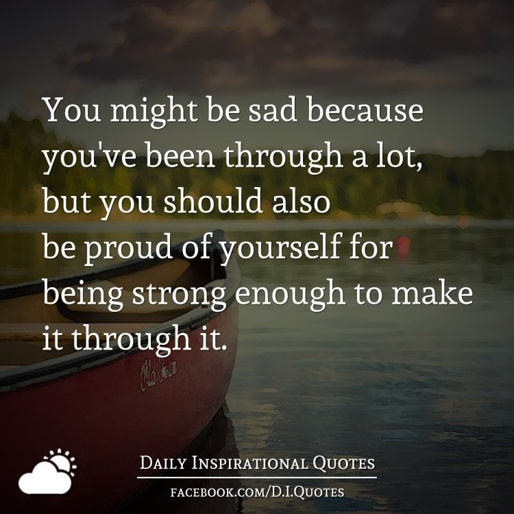 Be Strong Inspirational Quotes: You Might Be Sad Because You've Been Through A Lot, But