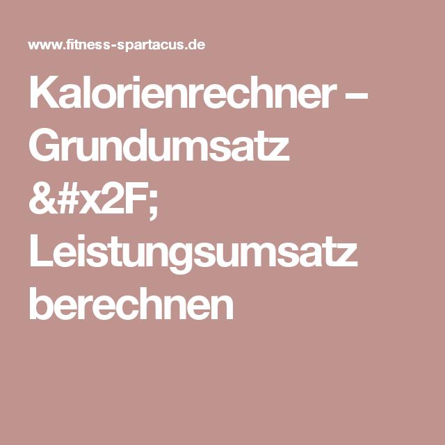Kalorienrechner – Grundumsatz / Leistungsumsatz berechnen ...