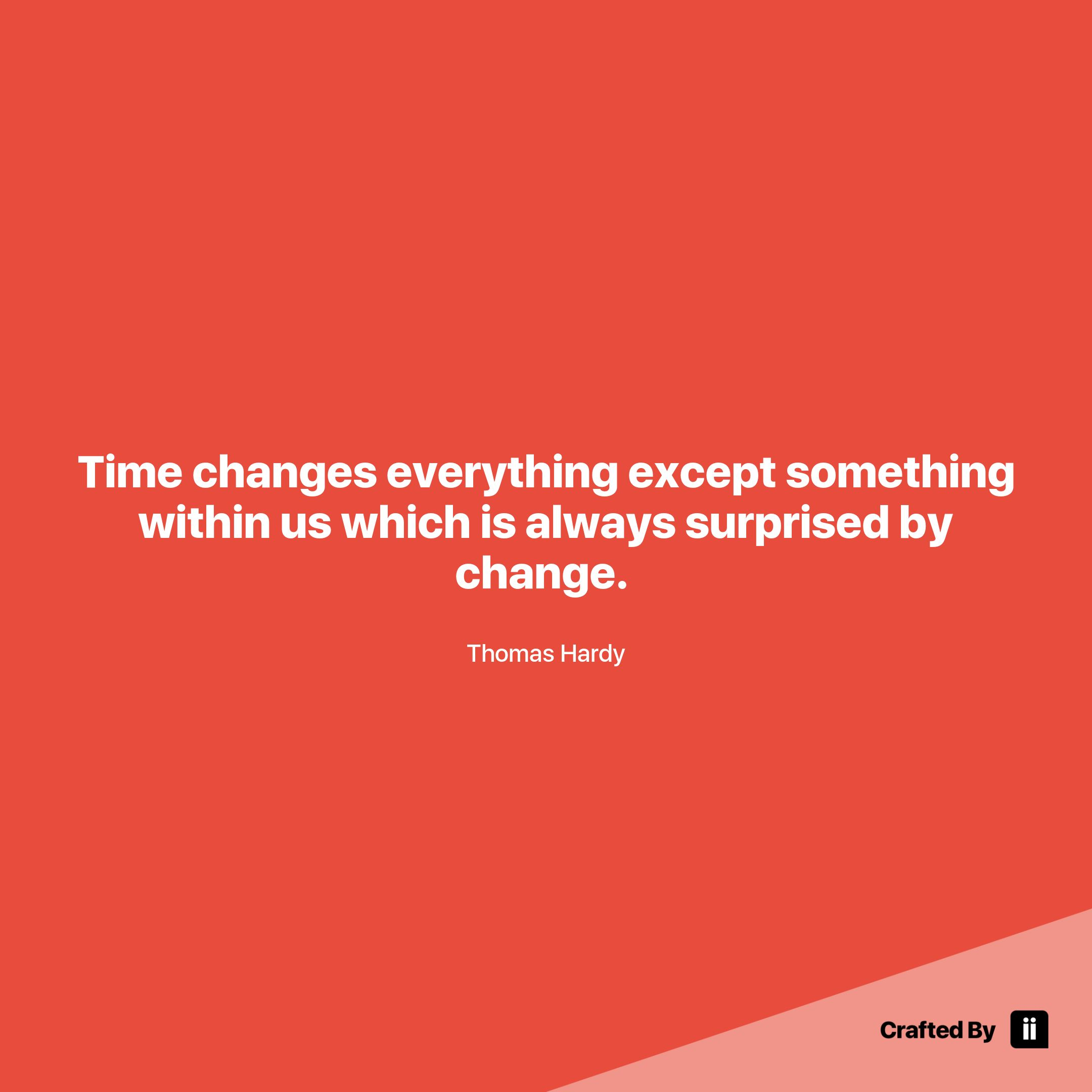 time changes everything except something within us which is always