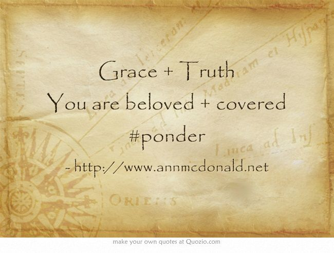 Grace + Truth You are beloved + covered #ponder