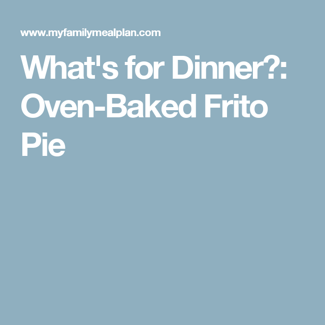 What's for Dinner?: Oven-Baked Frito Pie