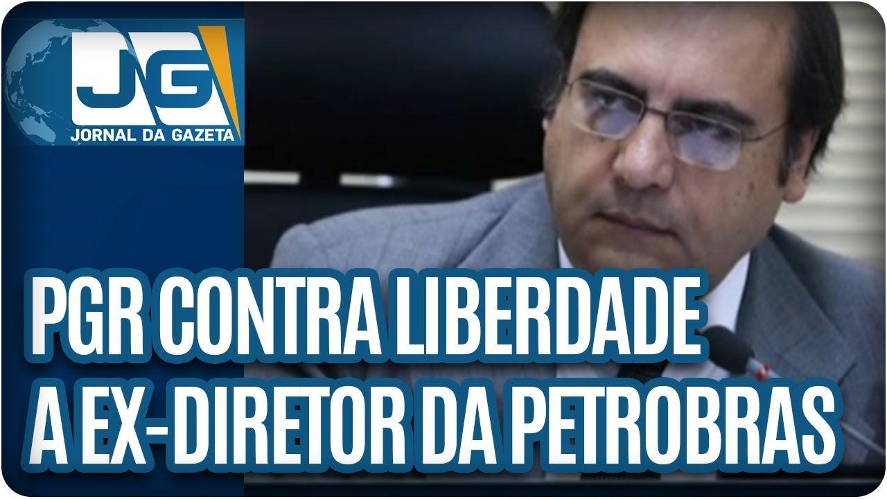 PGR contra liberdade a ex-diretor da Petrobras