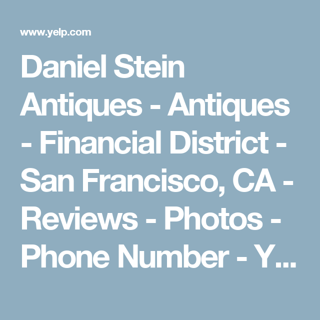 Daniel Stein Antiques - Antiques - Financial District - San Francisco, CA - Reviews - Photos - Phone Number - Yelp