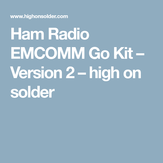 Ham radio emcomm go kit version 2 high on solder go boxes ham radio emcomm go kit version 2 high on solder malvernweather Image collections
